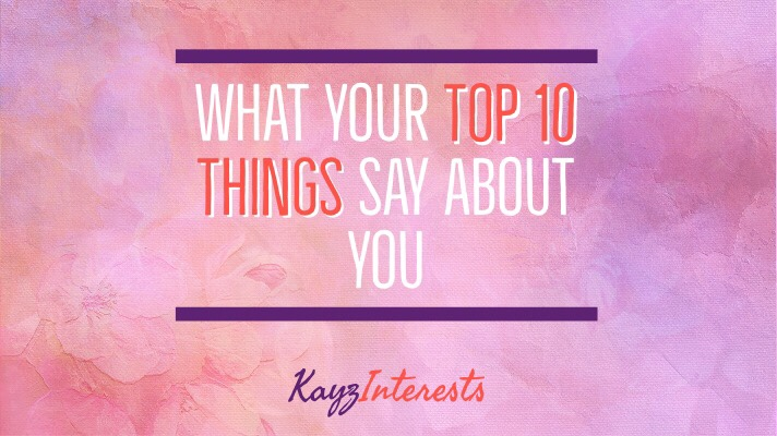 What your top 10 things say about you personal development